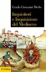 Inquisitori e Inquisizione del Medioevo – di Grado Giovanni Merlo
