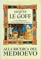 Alla ricerca del Medioevo – di Jacques Le Goff e Jean-Maurice de Montremy